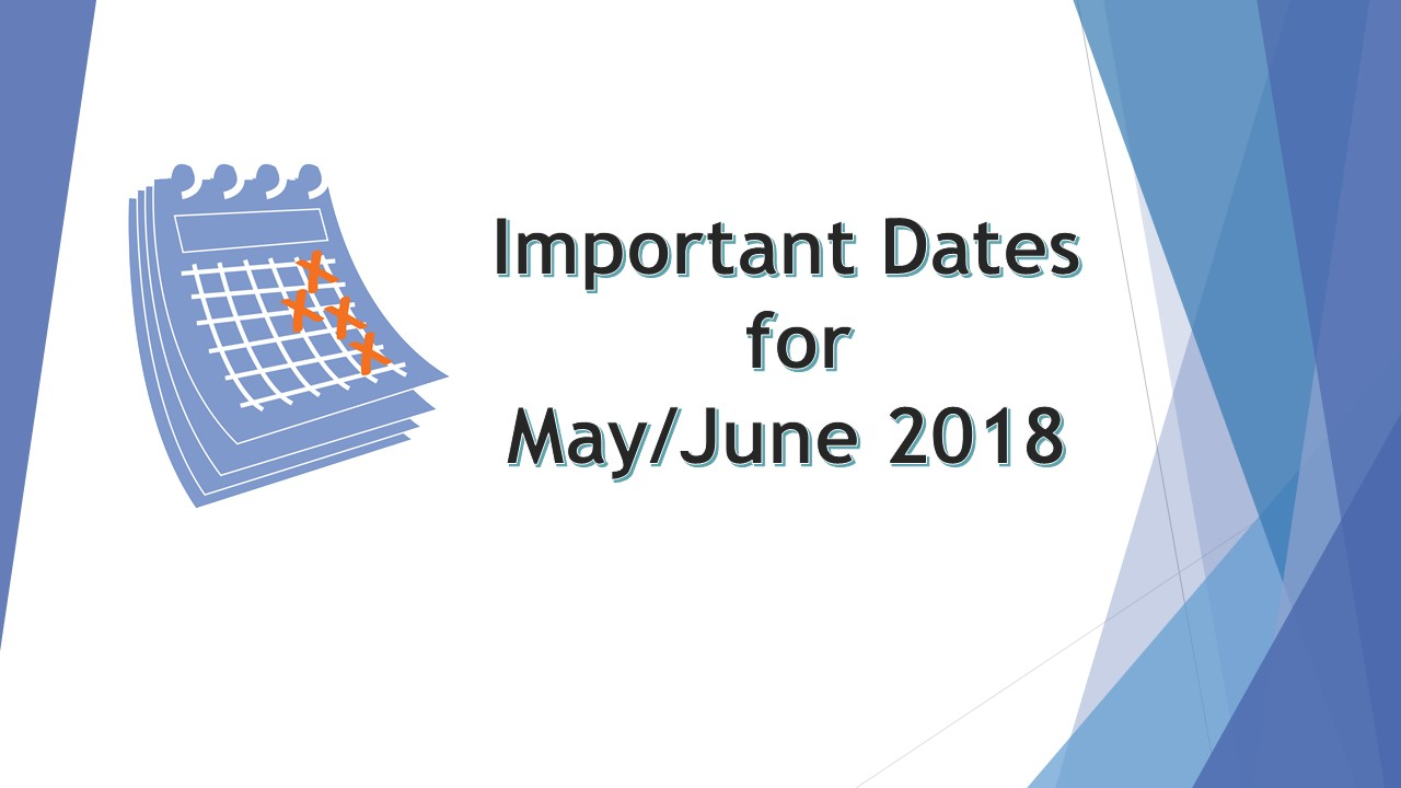 Important Dates for May & June 2018
