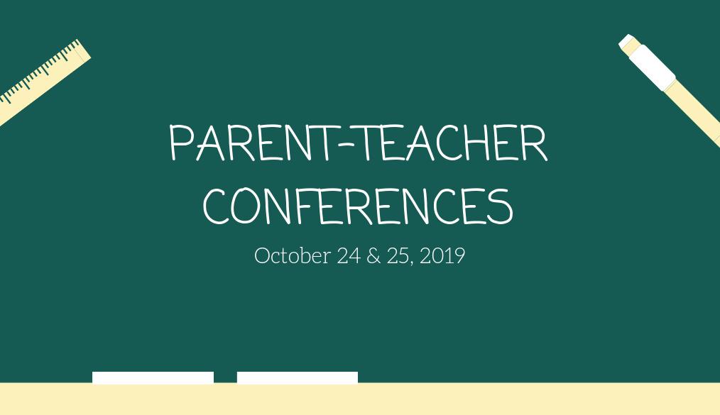 Parent-Teacher Conferences; October 24 & 25, 2019